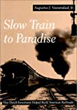 img - for Slow Train to Paradise: How Dutch Investment Helped Build American Railroads book / textbook / text book