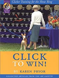 Click to Win!: Clicker Training for the Show Ring