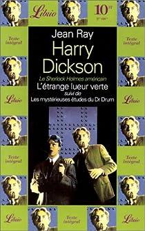 Harry Dickson - Librio, tome 7 : L'étrange lueur verte - Les mystérieuses études du docteur Drum par Ray