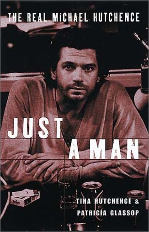 Just a Man: The Real Michael Hutchence