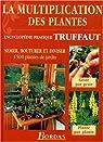 La multiplication des plantes : Semer, bouturer et diviser 1500 plantes de jardin (encyclopédie pratique Truffaut) par Truffaut