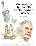 Growing up in Old Lithuanian Town, Edward V. Gillis, 0961770872
