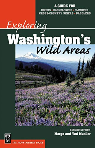 Exploring Washington's Wild Areas: A Guide for Hikers, Backpackers, Climbers, Cross-Country Skiers, and Paddlers