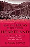 How the Incas Built Their Heartland: State Formation and the Innovation of Imperial Strategies in the Sacred Valley, Peru (History, Languages, and Cultures of the Spanish and Portuguese Worlds)