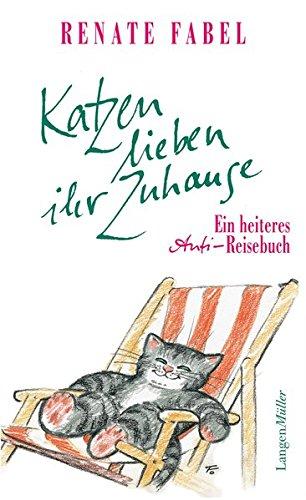 Katzen lieben ihr Zuhause: Ein heiteres Anti-Reisebuch