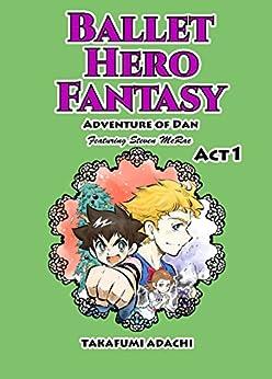 Ballet Hero Fantasy Adventure of Dan featuring Steven McRae Act1: Nutcracker World by [Adachi, Takafumi]