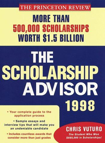 The Scholarship Advisor: More than 500,000 scholarships worth $1.5 billion (1998 Edition)