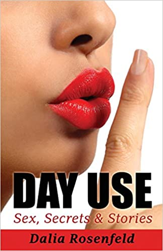Day Use: Sex, Secrets and Stories