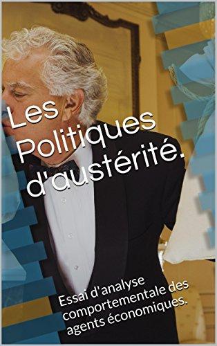 Les Politiques d'austérité.: Essai d'analyse comportementale des agents économiques. (French Edition)