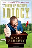 The Power of Positive Idiocy, David Feherty, 0385530730