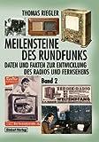 Meilensteine des Rundfunks, Band 2: Daten und Fakten zur Entwicklung des Radios und Fernsehens