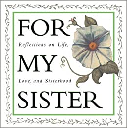 Sisterhood Quotes | For My Sister Reflections On Life Love And Sisterhood Quote A