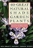 Eighty Great Natural Shade Garden Plants, Ken Druse, 0609800434