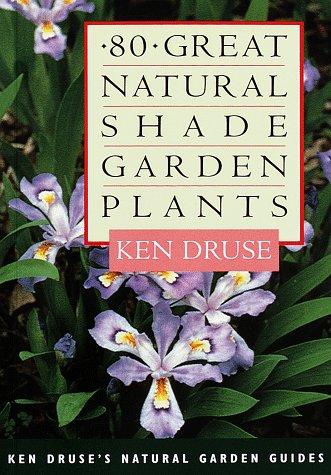 Eighty Great Natural Shade Garden Plants (Ken Druse's Natural Garden ()