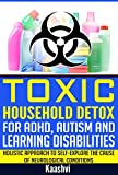 Toxic Household Detox for ADHD, Autism and Learning Disabilities: Holistic Approach to Self-Explore the cause of Neurological conditions (Self-exploration guides for Special Needs Book 3)