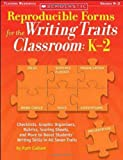 Reproducible Forms for the Writing Traits Classroom: K–2: Checklists, Graphic Organizers, Rubrics, Scoring Sheets and More to Boost Students' Writing Skills in All Seven Traits