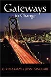 Gateways to Change, Gloria Gray and Jenni Sinclair, 0595248691