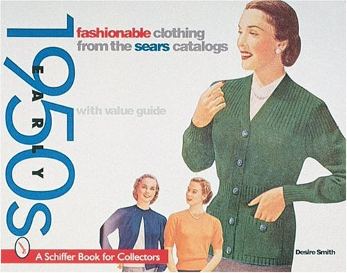 Fashionable Clothing from the Sears Catalog: Early 1950s (A Schiffer Book for Collectors)