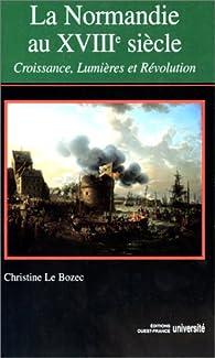 La Normandie au XVIIIe siècle : Croissance, Lumières et Révolution par Christine Le Bozec