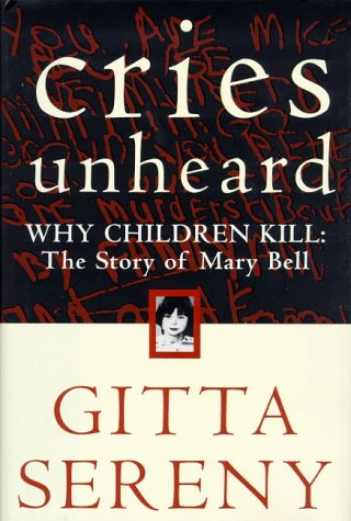 Cries Unheard: Why Children Kill: The Story of Mary Bell (Cries Unheard The Story Of Mary Bell)
