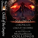 The Sword Chronicles: Child of the Empire Audiobook by Michaelbrent Collings Narrated by Danielle Cohen