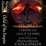 The Sword Chronicles: Child of the Empire | Michaelbrent Collings