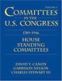 Committees in the U. S. Congress, 1789-1946 Vol. 1 : House, Stewart, Charles and Canon, David, 1568021720