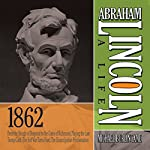 Abraham Lincoln: A Life 1862: From the Slough of Despond to the Gates of Richmond, Playing the Last Trump Card, The Soft War Turns Hard, The Emancipation Proclamation | Michael Burlingame