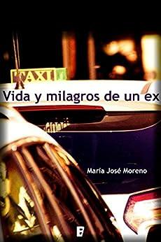 Vida y milagros de un ex (EPUBS) (Spanish Edition) by [Moreno, María José]