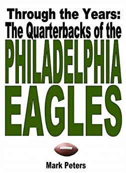 Through The Years: The Quarterbacks Of The Philadelphia Eagles by [Peters, Mark]