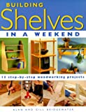 Building Shelves in a Weekend, Alan Bridgewater and Gill Bridgewater, 1558705481