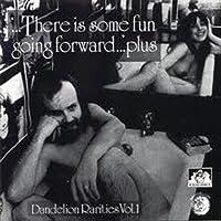 Rarities: There Is Some Fun Going Forward...Plus : Dandelion Rarities Vol. 1