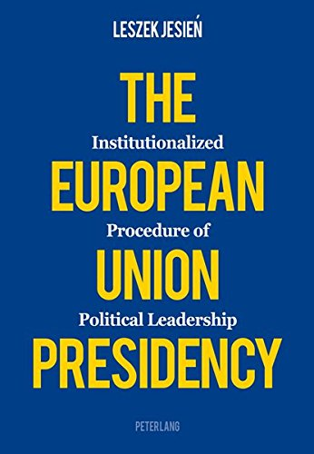 The European Union Presidency: Institutionalized Procedure of Political Leadership...
