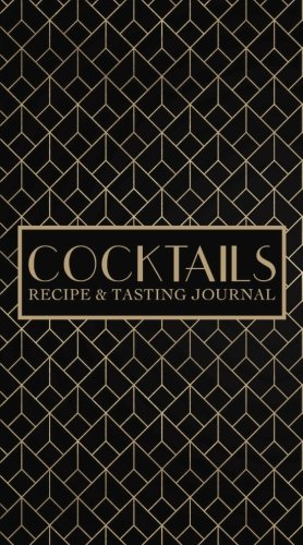 Cocktails: Recipe & Tasting Journal: A Craft Cocktail Recipe Book: A Unique Gift for Aspiring & Experienced Mixologists & Home Bartenders with Art ... Men, Women & University & College Students) by Papeterie Bleu