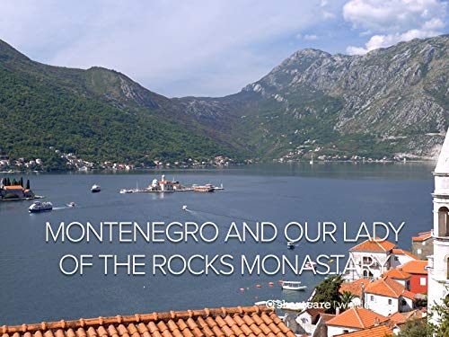 Stunning Montenegro and Our Lady of the Rocks Monastary