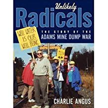 [(Unlikely Radicals: The Story of the Adams Mine Dump War)] [Author: Charlie Angus] published on (July, 2013)