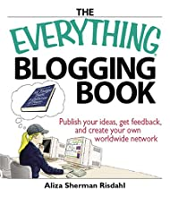 The Everything Blogging Book: Publish Your Ideas, Get Feedback, And Create Your Own Worldwide Network (Everything Series)