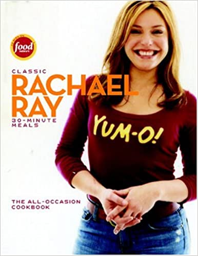 Classic 30 Minute Meals The All Occasion Cookbook Rachael Ray