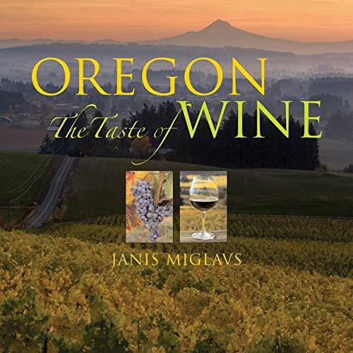 Oregon: The Taste of Wine (Best Oregon Pinot Noir Wineries)