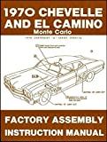 STEP-BY-STEP 1970 CHEVROLET CHEVELLE, SS, MALIBU, MONTE CARLO, EL CAMINO & STATION WAGONS FACTORY ASSEMBLY INSTRUCTION MANUAL. CHEVY 70
