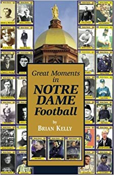Great moments in notre dame football brian kelly 9780996245456 great moments in notre dame football fandeluxe Ebook collections