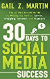 30 Days to Social Media Success: The 30 Day Results Guide to Making the Most of Twitter, Blogging,