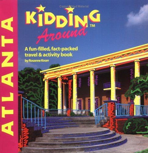 DEL-Kidding Around Atlanta: What to Do, Where to Go, and How to Have ()
