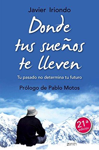 Donde tus suenos te lleven Tu pasado no determina tu futuro Prologo de Pablo Motos (Biblioteca Javier Iriondo)