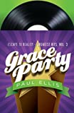 Grace Party: Escape to Reality Greatest Hits, Volume 3