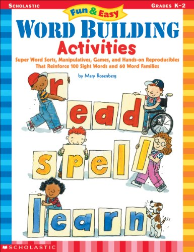 Fun & Easy Word Building Activities: Super Word Sorts, Manipulatives, Games, and Hands-on Reproducibles That Reinforce 100 Sight Words and 60 Word Families