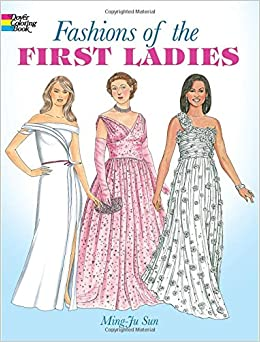 fashions of the first ladies dover fashion coloring book ming ju sun 0800759418688 amazoncom books