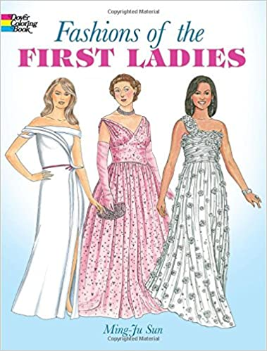 Fashions Of The First Ladies Dover Fashion Coloring Book Amazon De