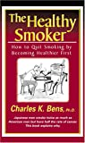 The Healthy Smoker, Charles K. Bens, 0969228678