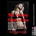 Ten Steamy Tales of Sex: Ten Explicit Erotica Stories | Sarah Blitz,Nancy Barrett,Marilyn More